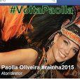 Fãs criaram a página 'volta Paolla' no Facebook pedindo que a atriz retorne como rainha de bateria da Grande Rio em 2016