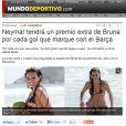 O 'Mundo Deportivo' noticiou que Bruna prometeu a Neymar um prêmio extra por cada gol que o jogador marcar no Barcelona. Segundo o jornal, ela 'vai fazê-lo desfrutar quando chegar em casa'